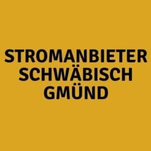 Stromanbieter Schwäbisch Gmünd